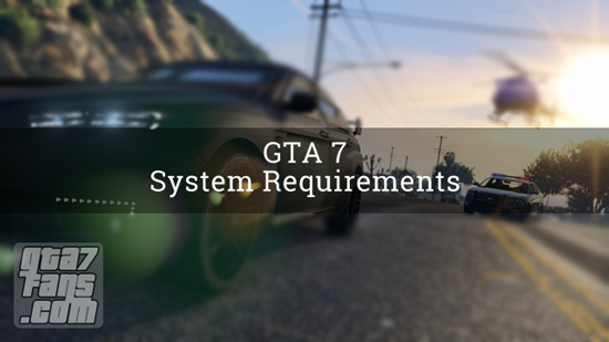 GTA 7 System Requirements